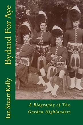 Bydand for Aye: A Biography of the Gordon Highlanders