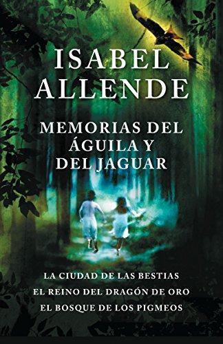 Memorias del Águila Y El Jaguar: La Ciudad de Las Bestias, El Reino del Dragon de Oro, Y El Bosque de Los Pigmeos