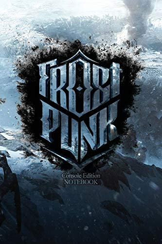 Frostpunk Console Edition notebook: 'FROST PUNK' 120 Empty Pages With Lines Size 6 X 9