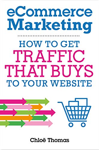 eCommerce Marketing: How to Get Traffic That BUYS to your Website (English Edition)