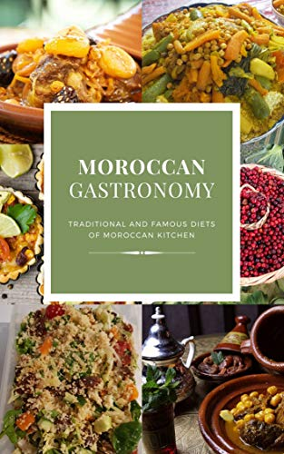 Moroccan Gastronomy: Traditional and Famous Diets of Moroccan Kitchen (Moroccan Kitchen book Book 1) (English Edition)