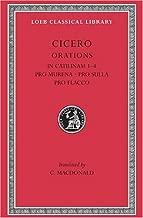 Cicero: In Catilinam 1-4. Pro Murena. Pro Sulla. Pro Flacco: B. Orations (Loeb Classical Library No. 324)