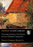 The Lark Classics; The House of Life. A Sonnet-Sequence