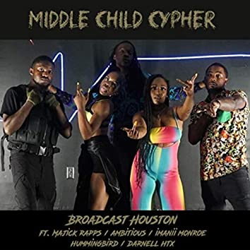 Middle Child Cypher (feat. Majick Rapps, Ambitious, Imanii Monroe, Hummingbird & Darnell Htx)