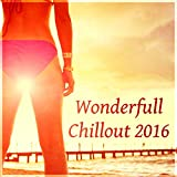 Wonderfull Chillout 2016 – Miami Lounge, Chill Out Mix, Beautiful Music for Relaxation, Beach Music, Summer Relax, The Best Party Ever