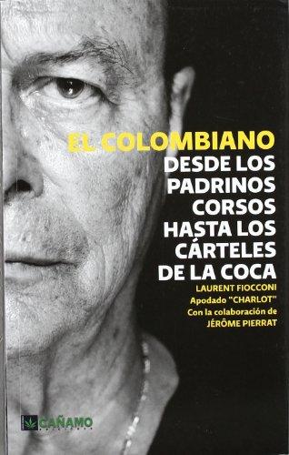El Colombiano: Desde los padrinos corsos hasta los carteles de la coca