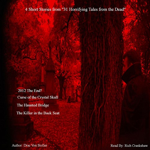 4 Short Stories from '31 Horrifying Tales from the Dead'                   By:                                                                                                                                 Drac Von Stoller                               Narrated by:                                                                                                                                 Rich Crankshaw                      Length: 39 mins     Not rated yet     Overall 0.0