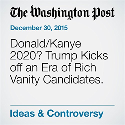 Donald/Kanye 2020? Trump Kicks off an Era of Rich Vanity Candidates. audiobook cover art