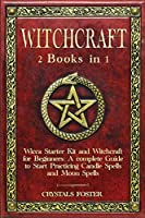 Witchcraft: 2 Books in 1: Wicca Starter Kit and Witchcraft for Beginners: A complete Guide to Start Practicing Candle Spells and Moon Spells