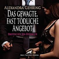 Das gewagte, fast toedliche Angebot | Erotische SM-Geschichte Audio CD: Eine heftige Sexnacht, die alles veraendert ...