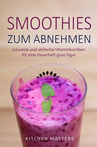 Smoothies zum Abnehmen: Gesunde und einfache Vitaminbomben für eine dauerhaft gute Figur