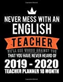 Never Mess With An English Teacher We'll Use Words Against You That You Have Never Heard Of 2019-2020 Teacher Planner 18 Month: Simple Academic ... School Teachers Organizer Planners, Band 4)