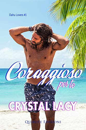 Coraggioso per te (Oahu Lovers Vol. 1) di [Crystal  Lacy, Bruna Marttinelli]