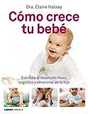 Cómo crece tu bebé: Estimula el desarrollo físico, cognitivo y emocional de tu hijo (Padres e hijos)