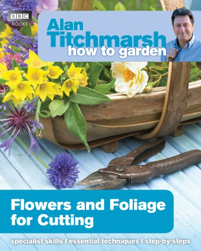 Alan Titchmarsh How to Garden: Flowers and Foliage for Cutting (English Edition)
