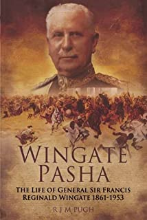 Wingate Pasha: The Life of General Sir Francis Reginald Wingate 1861-1953
