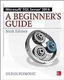 Microsoft SQL Server 2016: A Beginner's Guide