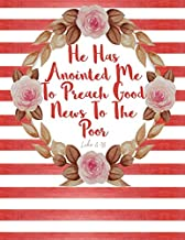 Luke 4:18 He Has Anointed Me To Preach Good News To The Poor: Bible Verse Quote Cover Composition Notebook Large