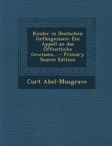 Kinder in Deutschen Gefangnissen: Ein Appell an Das Offentliche Gewissen... - Primary Source Edition