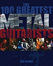 The 100 Greatest Metal Guitarists (LIVRE SUR LA MU)
