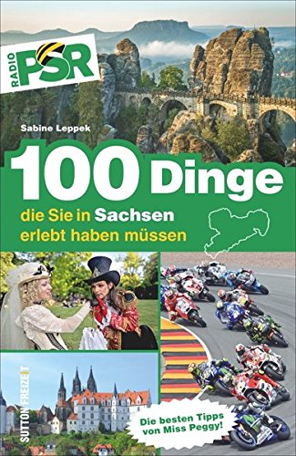 100 Dinge, die Sie in Sachsen erlebt haben müssen: Der offizielle Ausflugsführer von Radio PSR