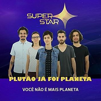 Você Não É Mais Planeta (Superstar) - Single