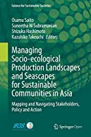 Managing Socio-ecological Production Landscapes and Seascapes for Sustainable Communities in Asia: Mapping and Navigating Stakeholders, Policy and Action (Science for Sustainable Societies)