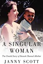 A Singular Woman: The Untold Story of Barack Obama's Mother by Scott, Janny(May 3, 2011) Hardcover
