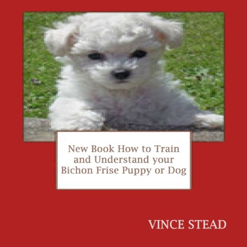 New Book How to Train and Understand Your Bichon Frise Puppy or Dog cover art