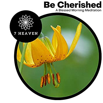 Be Cherished - A Blessed Morning Meditation