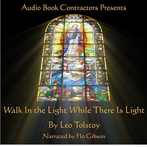 Walk in the Light While There Is Light                   By:                                                                                                                                 Leo Tolstoy                               Narrated by:                                                                                                                                 Flo Gibson                      Length: 2 hrs and 12 mins     Not rated yet     Overall 0.0