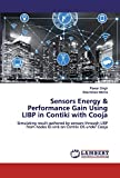 Sensors Energy & Performance Gain Using LIBP in Contiki with Cooja: Simulating result gathered by sensors through LIBP from nodes to sink on Contiki OS under Cooja