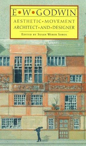 E. W. Godwin: Aesthetic Movement Architect and Designer by Susan Weber Soros (1999-11-15)