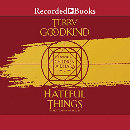 Hateful Things     Children of D'Hara, Book 2              By:                                                                                                                                 Terry Goodkind                               Narrated by:                                                                                                                                 John Skelley                      Length: 3 hrs and 47 mins     Not rated yet     Overall 0.0