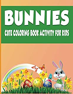 Bunnies Cute Coloring Book Activity For Kids: Fun, Easy and Relaxing Therapeutic Pages - Relaxation and De-Stress; Relief ...