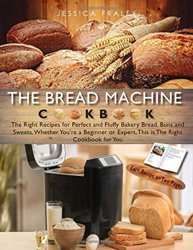 The Bread Machine Cookbook: The Right Recipes for Perfect and Fluffy Bakery Bread, Buns, and Sweets. Whether You're a Beginner or Expert, This is The Right Cookbook for You