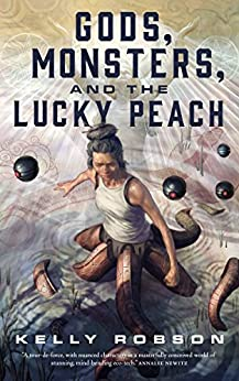 Gods, Monsters, and the Lucky Peach by [Kelly Robson]