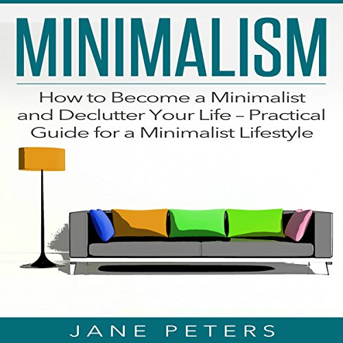 Minimalism: How to Become a Minimalist and Declutter Your Life audiobook cover art