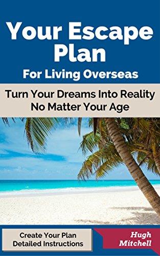 Your Escape Plan For Living Overseas (Escape For Living Overseas Book 1)