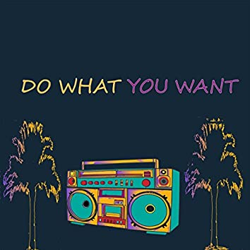 Do What You Want (Do What You Want)