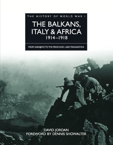 History of World War I: The Balkans, Italy & Africa 1914–1918: From Sarajevo to the Piave and Lake Tanganyika (English Edition)