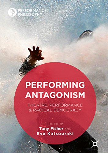 Performing Antagonism: Theatre, Performance & Radical Democracy (Performance Philosophy) (English Edition)