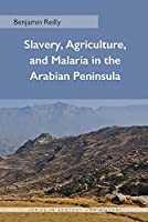 Slavery, Agriculture, and Malaria in the Arabian Peninsula (Ohio University Press Series in Ecology and History)