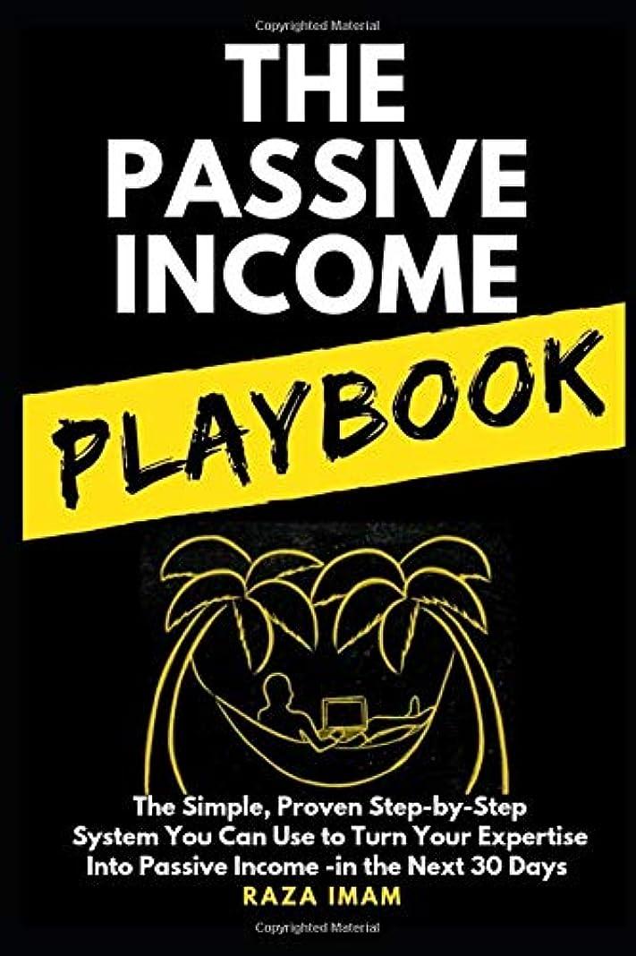 大胆な予知粘性のThe Passive Income Playbook: The Simple, Proven, Step-by-Step System You Can Use to Make $500 to $2500 per Month of Passive Income in the Next 30 Days