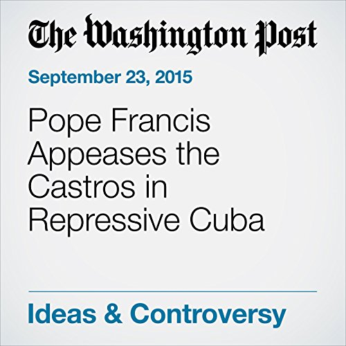 Pope Francis Appeases the Castros in Repressive Cuba audiobook cover art