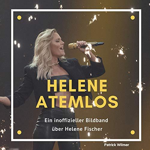 Helene Atemlos: Ein inoffizieller Bildband über Helene Fischer