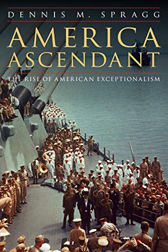 America Ascendant: The Rise of American Exceptionalism (English Edition)