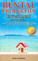 Rental Properties Investment: 2019-2020 edition - Learn How to Create and Grow Your Real Estate Empire: a Step-by-Step Guide with the best strategies on How to Buy Low, Rehab and Rent High (Real Estate Investing for Beginners)