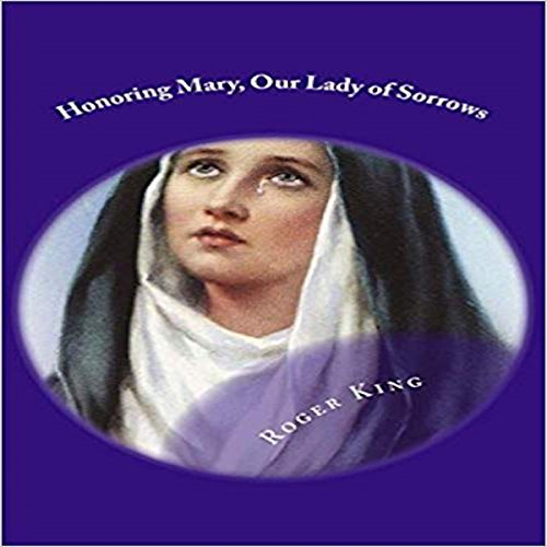 Honoring Mary, Our Lady of Sorrows     Praising God the Father              By:                                                                                                                                 Mr. Roger Mary King                               Narrated by:                                                                                                                                 Catherine Lewis                      Length: 1 hr     Not rated yet     Overall 0.0