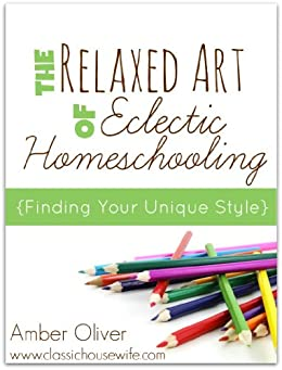 The Relaxed Art of Eclectic Homeschooling by [Amber Oliver]
